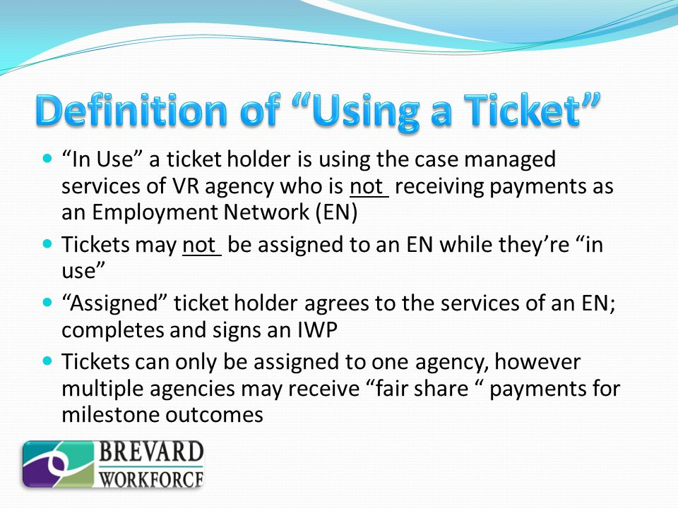 In Use a ticket holder is using the case managed services of VR agency who is not receiving payments as an Employment Network (EN) Tickets may not be