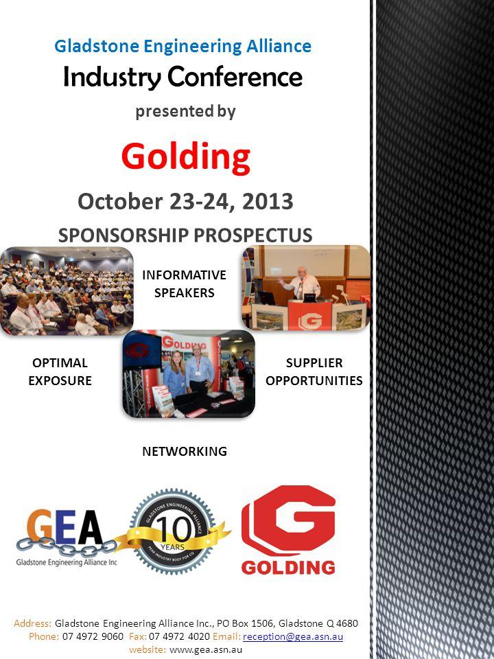 presented by Golding October 23-24, 2013 SPONSORSHIP PROSPECTUS Address: Gladstone Engineering Alliance Inc., PO Box 1506, Gladstone Q 4680 Phone: 07