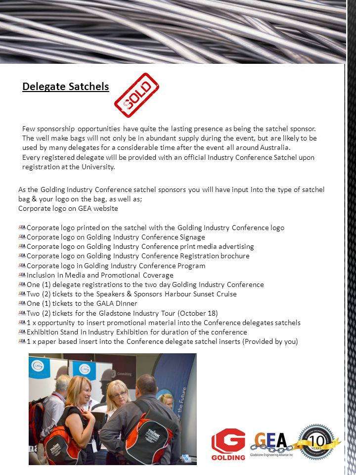 Delegate Satchels As the Golding Industry Conference satchel sponsors you will have input into the type of satchel bag & your logo on the bag, as well