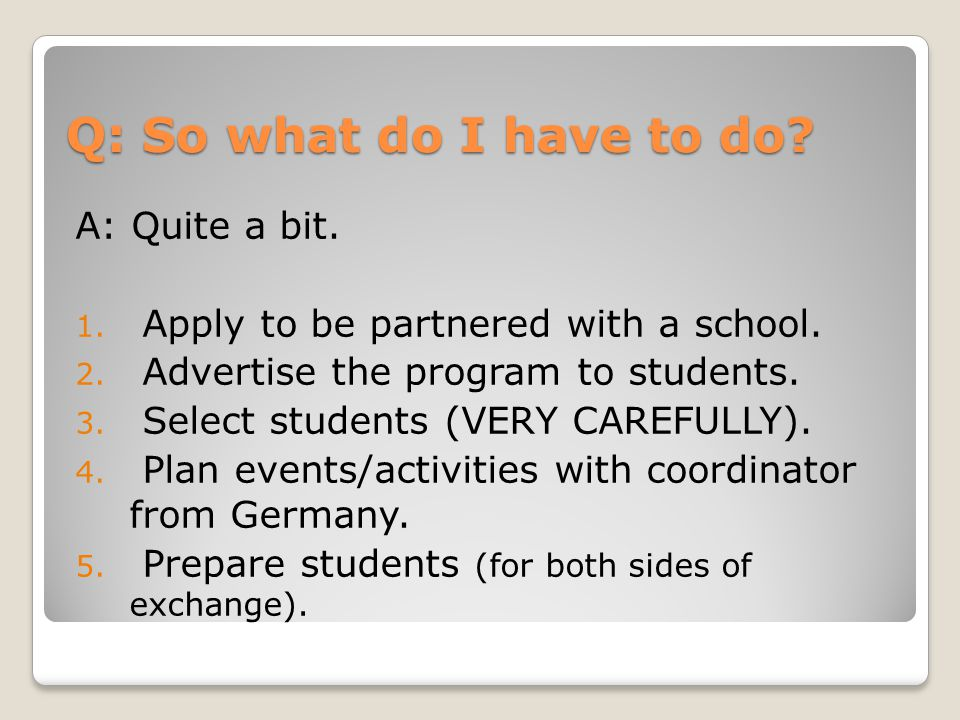 A: Quite a bit.1. Apply to be partnered with a school.