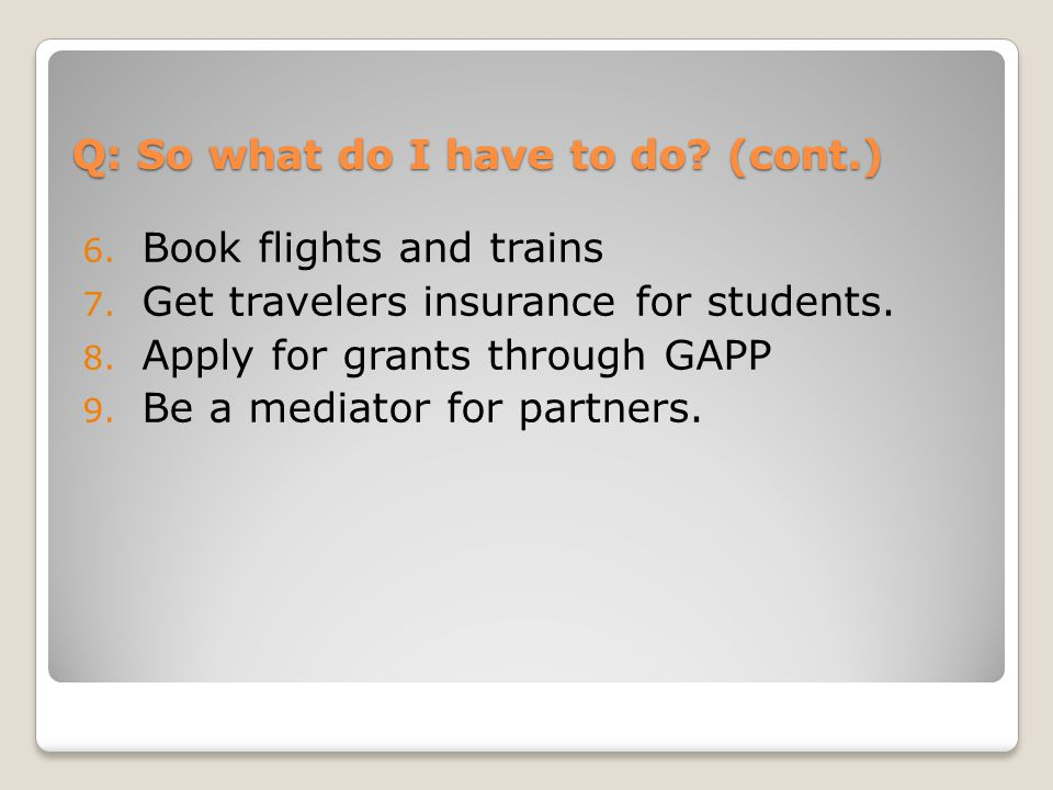 6.Book flights and trains 7. Get travelers insurance for students.