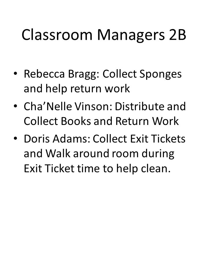 Classroom Managers 4B Destanie Ortega: Collect Sponges Jocelyn Martinez: Distribute and Collect Books.