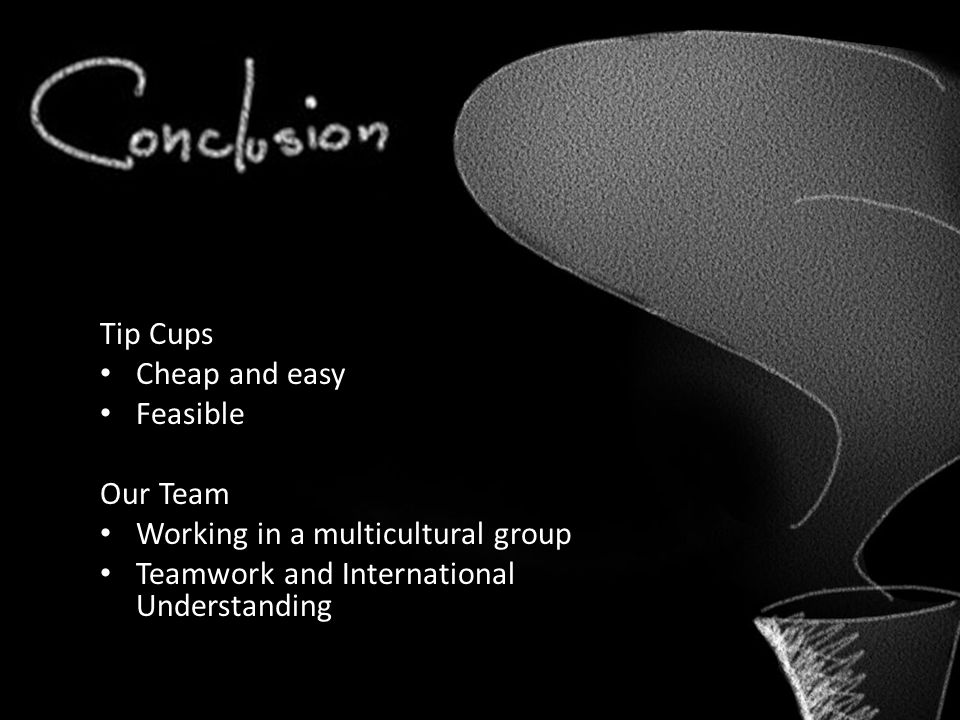 Tip Cups Cheap and easy Feasible Our Team Working in a multicultural group Teamwork and International Understanding