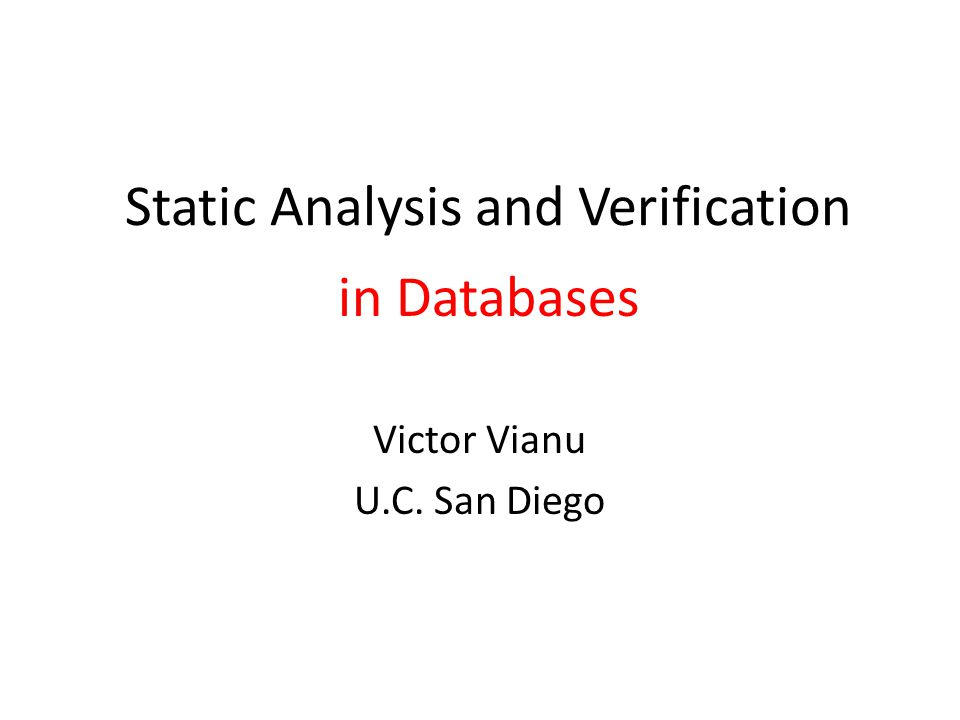 Static analysis reasoning about queries Verification reasoning about workflow
