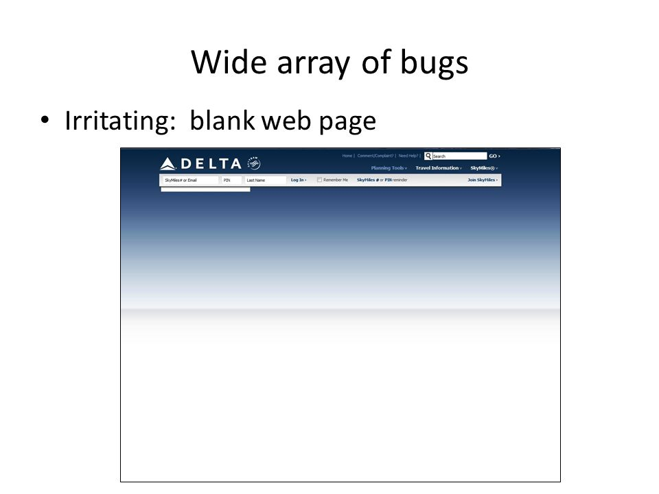 Wide array of bugs Irritating: blank web page