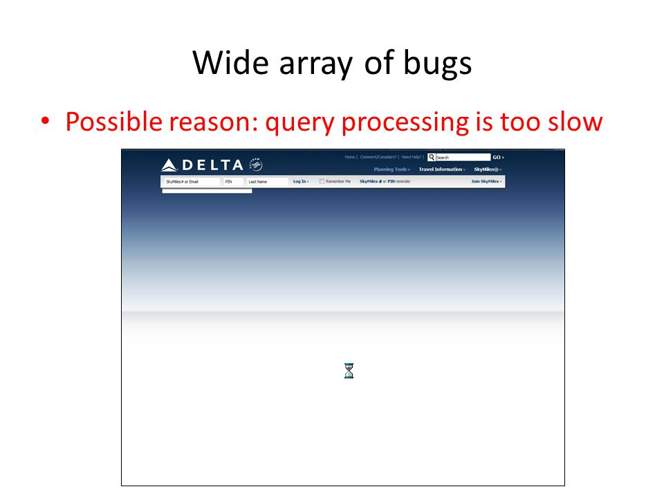 Wide array of bugs Possible reason: query processing is too slow