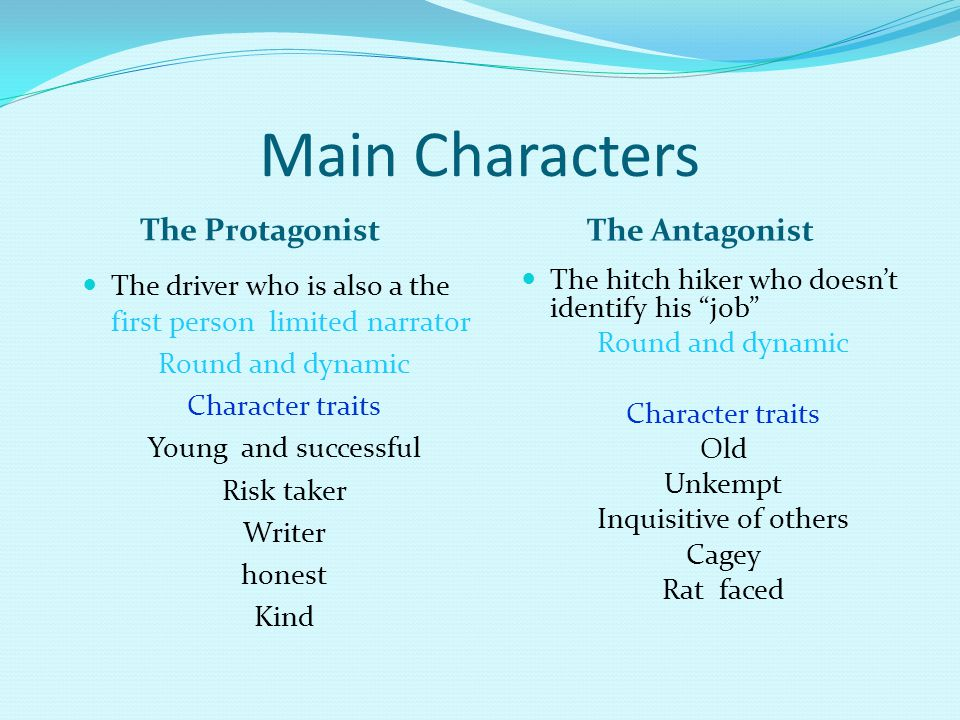 Main Characters The Protagonist The Antagonist The driver who is also a the first person limited narrator Round and dynamic Character traits Young and