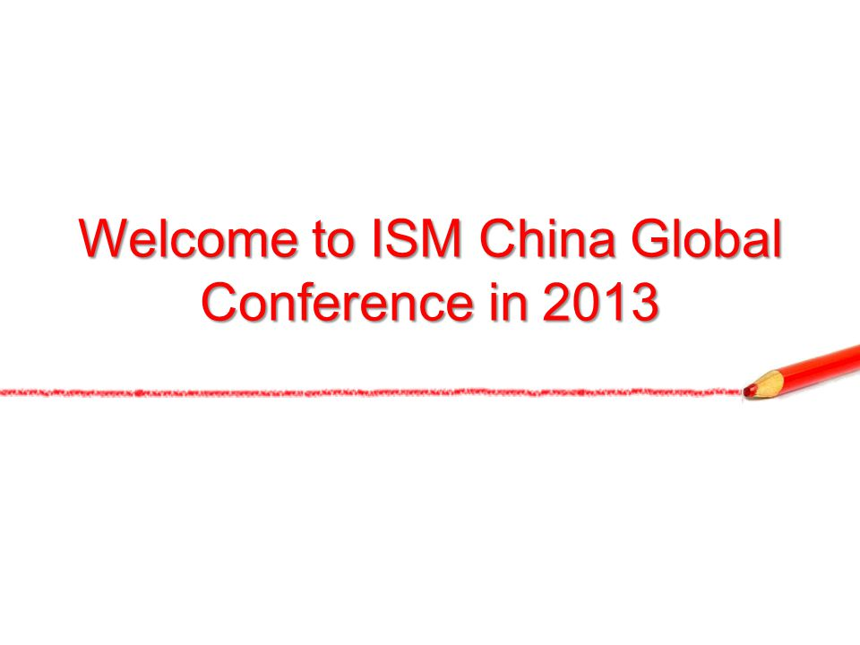 Welcome to ISM China Global Conference in 2013