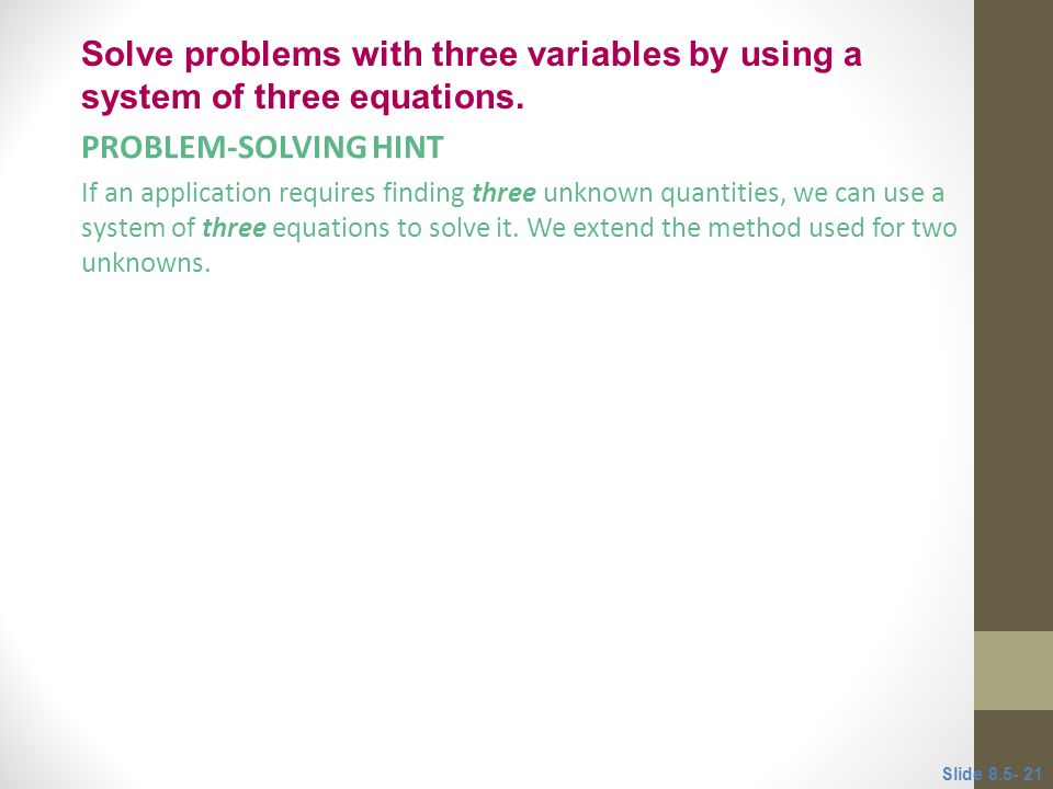 PROBLEM-SOLVING HINT If an application requires finding three unknown quantities, we can use a system of three equations to solve it. We extend the me
