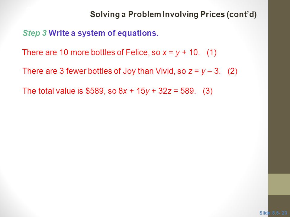 Step 3 Write a system of equations.There are 10 more bottles of Felice, so x = y + 10.