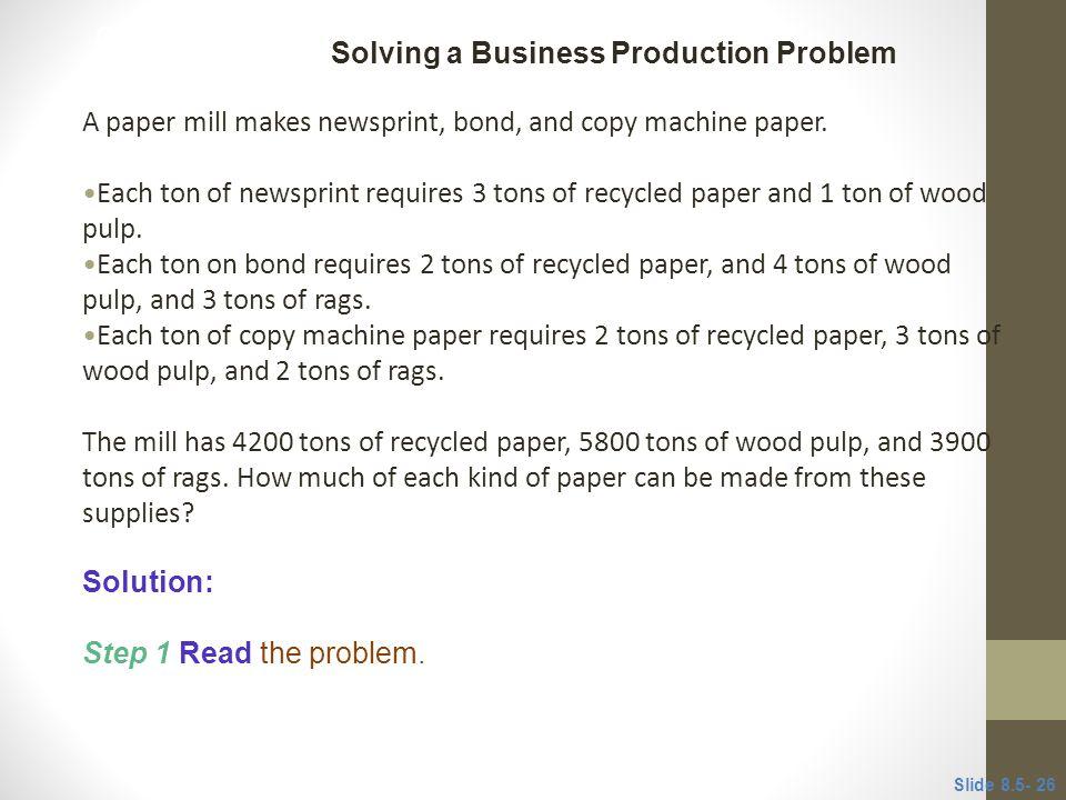 A paper mill makes newsprint, bond, and copy machine paper.