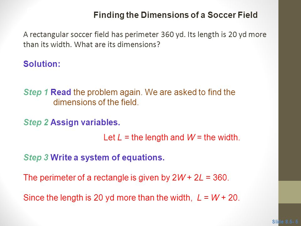 A rectangular soccer field has perimeter 360 yd. Its length is 20 yd more than its width. What are its dimensions? Step 1 Read the problem again. We a