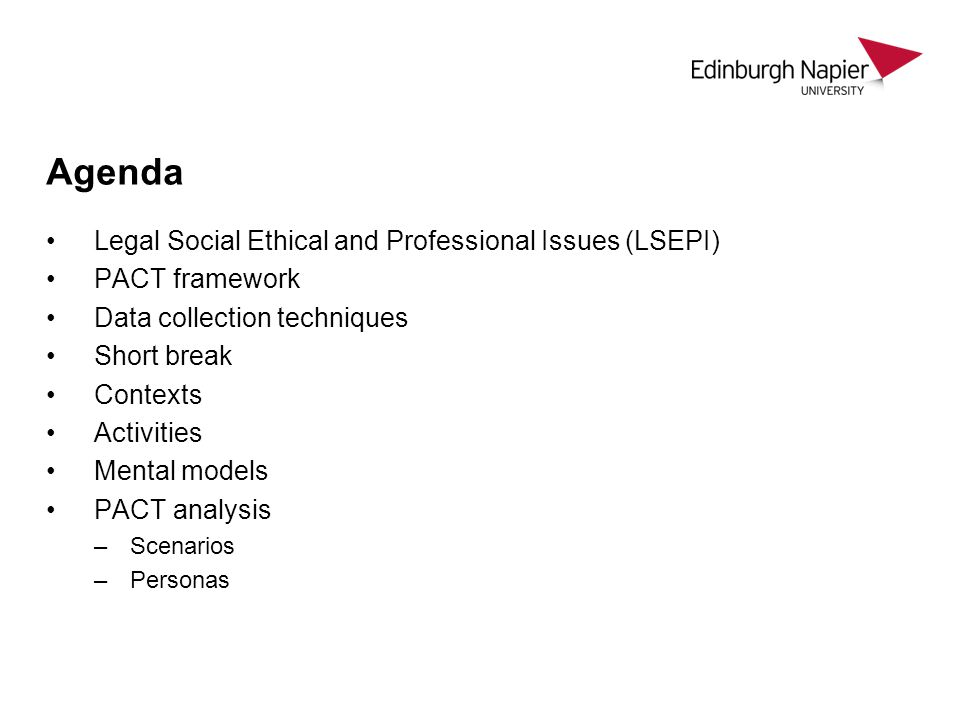 Agenda Legal Social Ethical and Professional Issues (LSEPI) PACT framework Data collection techniques Short break Contexts Activities Mental models PA