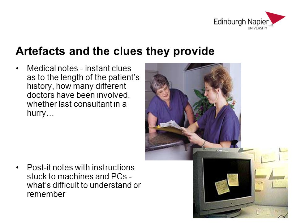 Artefacts and the clues they provide Medical notes - instant clues as to the length of the patients history, how many different doctors have been invo