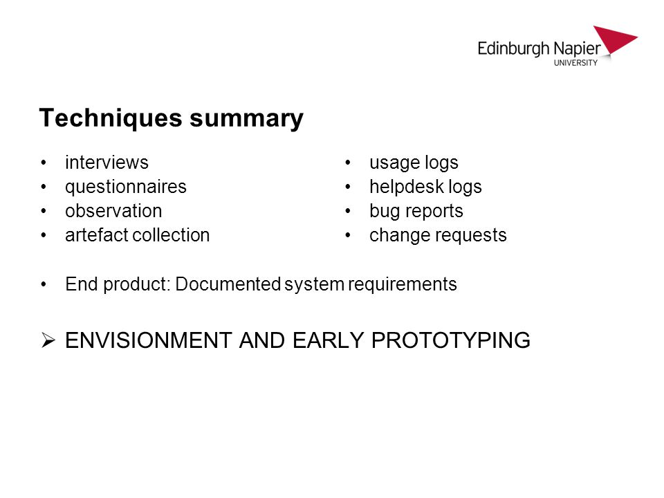 Techniques summary interviews questionnaires observation artefact collection End product: Documented system requirements ENVISIONMENT AND EARLY PROTOT