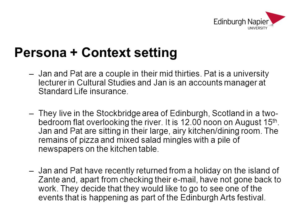 Persona + Context setting –Jan and Pat are a couple in their mid thirties. Pat is a university lecturer in Cultural Studies and Jan is an accounts man