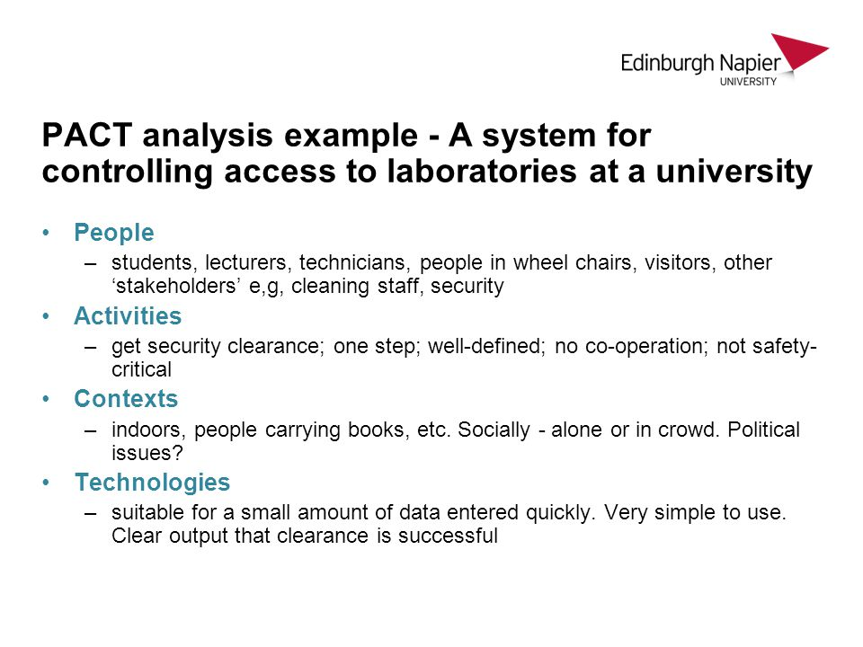 PACT analysis example - A system for controlling access to laboratories at a university People –students, lecturers, technicians, people in wheel chai