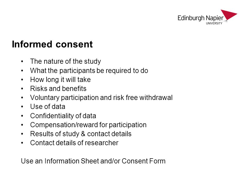 Informed consent The nature of the study What the participants be required to do How long it will take Risks and benefits Voluntary participation and