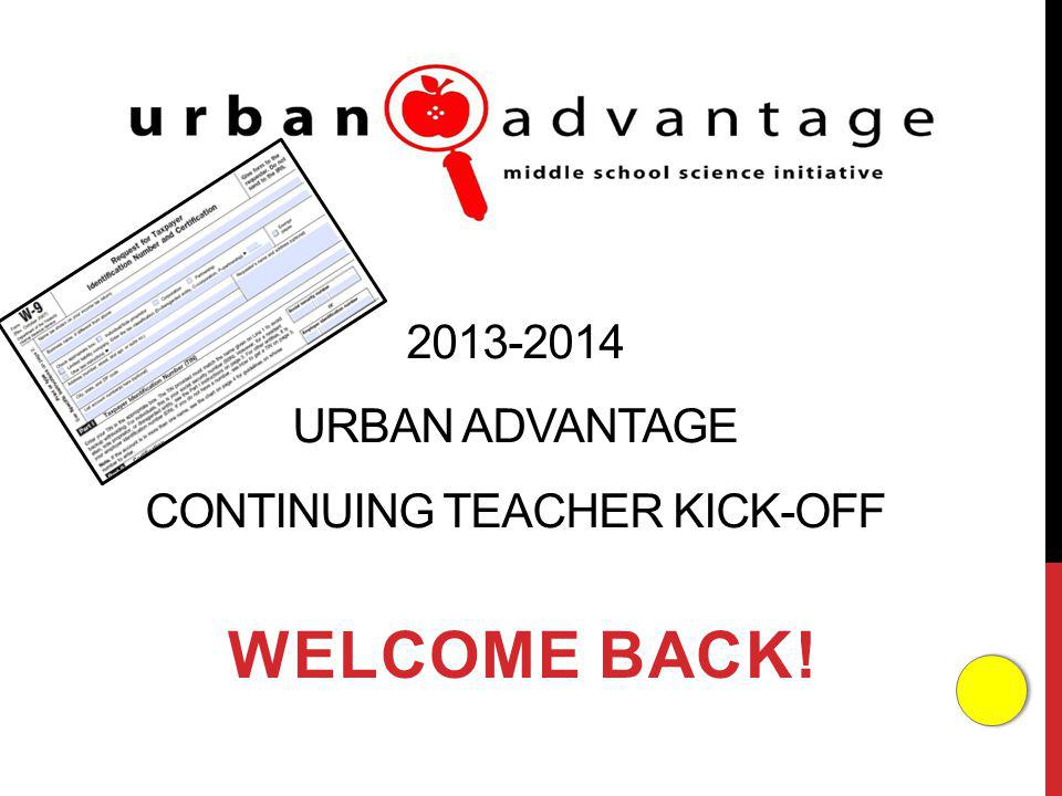 URBAN ADVANTAGE CONTINUING TEACHER KICK-OFF WELCOME BACK!