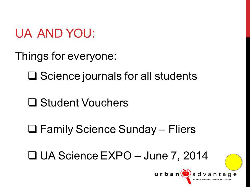 UA AND YOU: Things for everyone: Science journals for all students Student Vouchers Family Science Sunday – Fliers UA Science EXPO – June 7, 2014