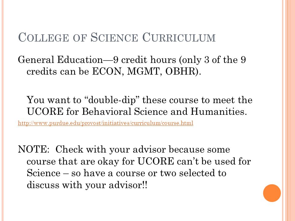 C OLLEGE OF S CIENCE C URRICULUM General Education9 credit hours (only 3 of the 9 credits can be ECON, MGMT, OBHR). You want to double-dip these cours