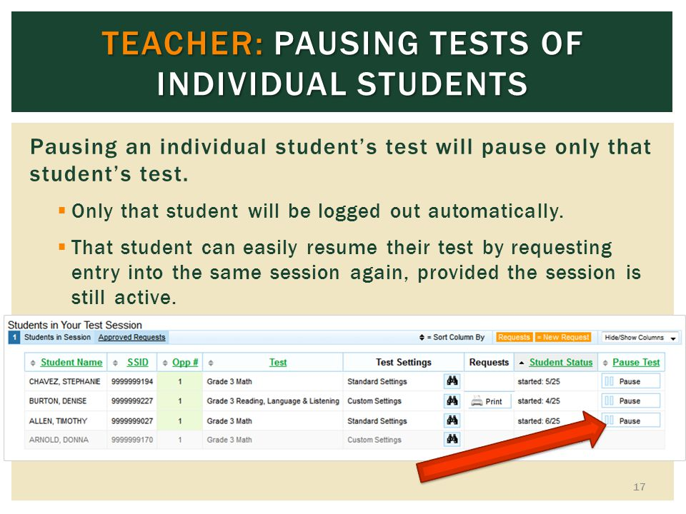 TEACHER: PAUSING TESTS OF INDIVIDUAL STUDENTS Pausing an individual students test will pause only that students test.