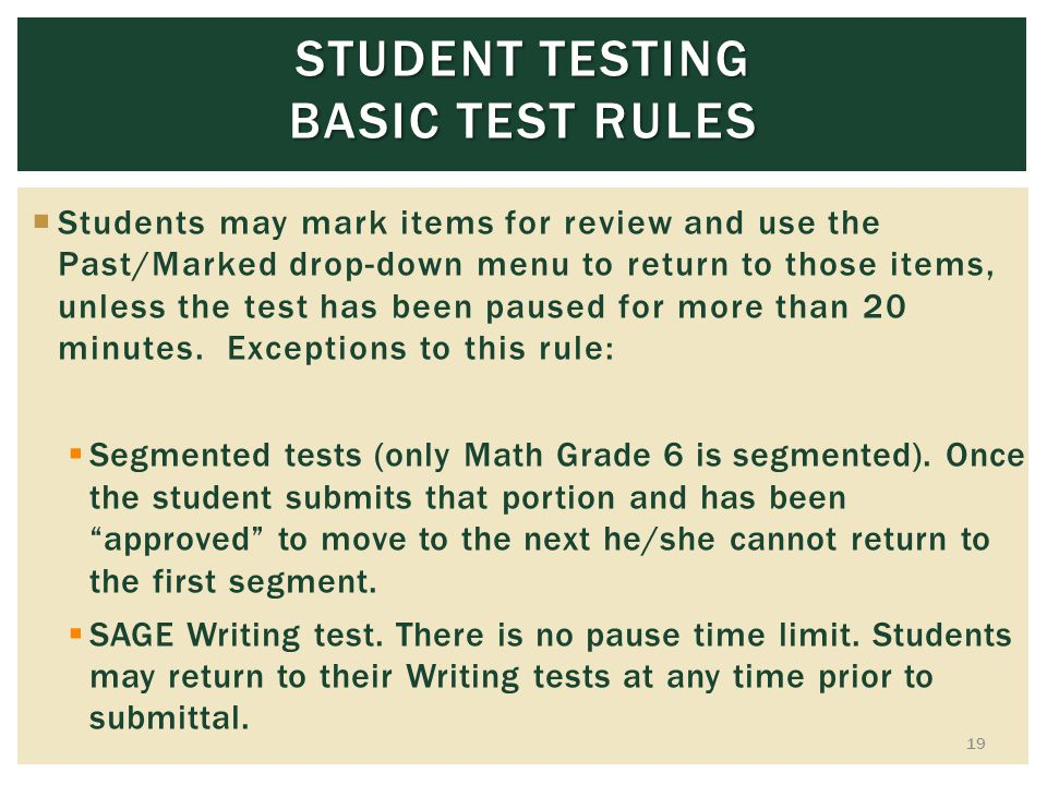 STUDENT TESTING BASIC TEST RULES Students may mark items for review and use the Past/Marked drop-down menu to return to those items, unless the test has been paused for more than 20 minutes.
