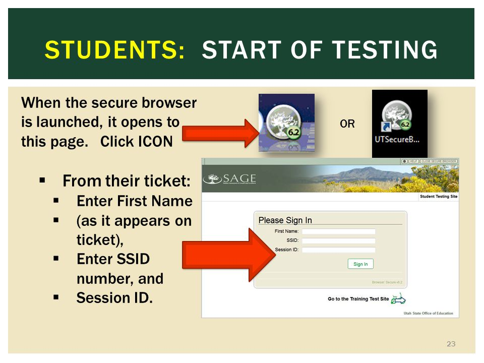 STUDENTS: START OF TESTING 23 When the secure browser is launched, it opens to this page.