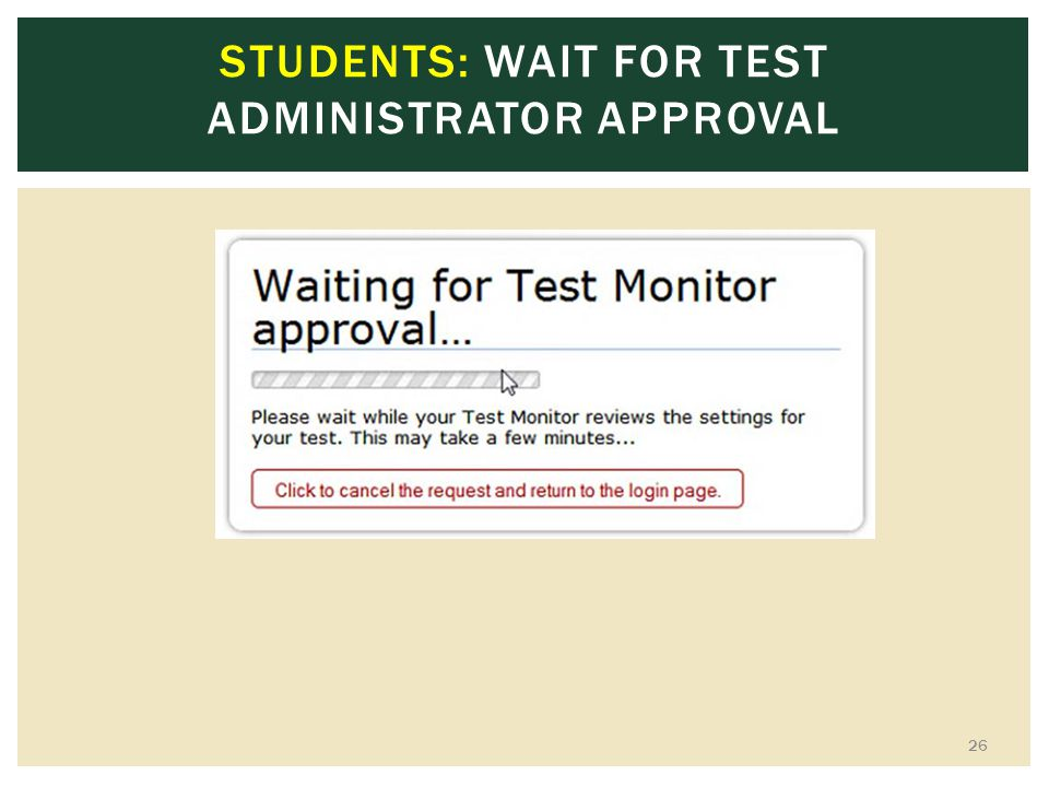 STUDENTS: WAIT FOR TEST ADMINISTRATOR APPROVAL 26