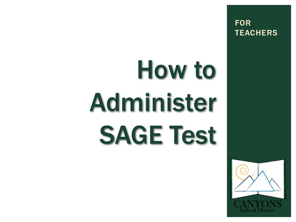 How to Administer SAGE Test FOR TEACHERS