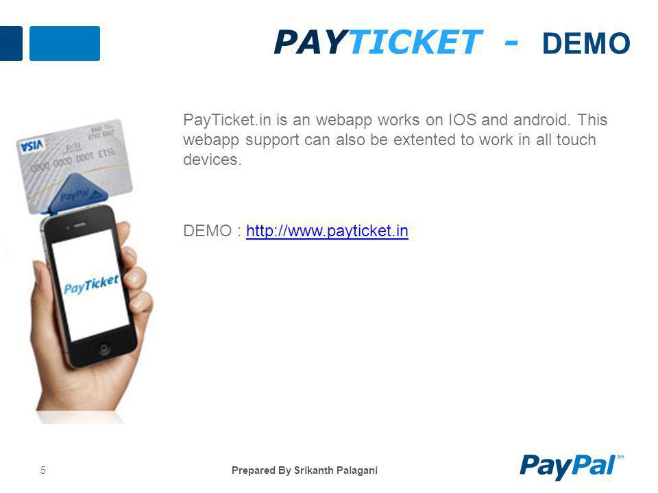 5 PAYTICKET - DEMO PayTicket.in is an webapp works on IOS and android. This webapp support can also be extented to work in all touch devices. DEMO : h
