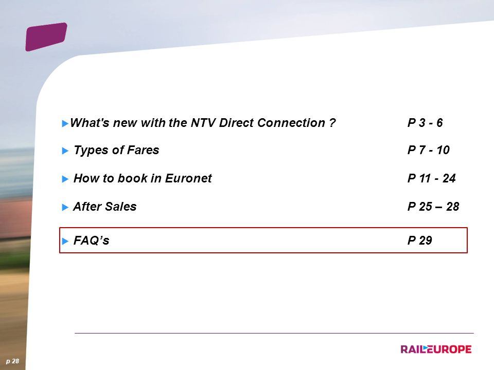 What's new with the NTV Direct Connection ?P 3 - 6 Types of FaresP 7 - 10 How to book in EuronetP 11 - 24 After SalesP 25 – 28 FAQsP 29 p 28
