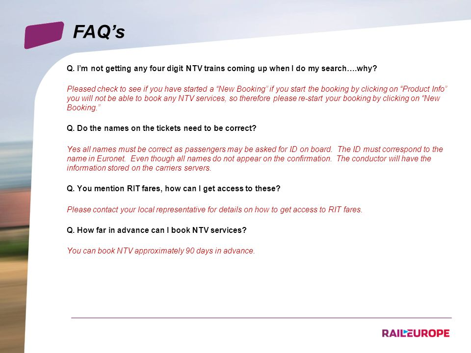 FAQs Q. Im not getting any four digit NTV trains coming up when I do my search….why? Pleased check to see if you have started a New Booking if you sta