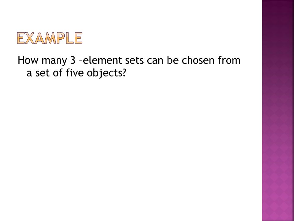 How many 3 –element sets can be chosen from a set of five objects?