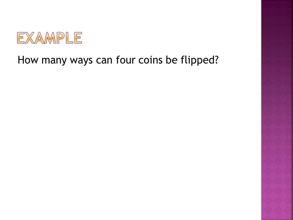 How many ways can four coins be flipped?