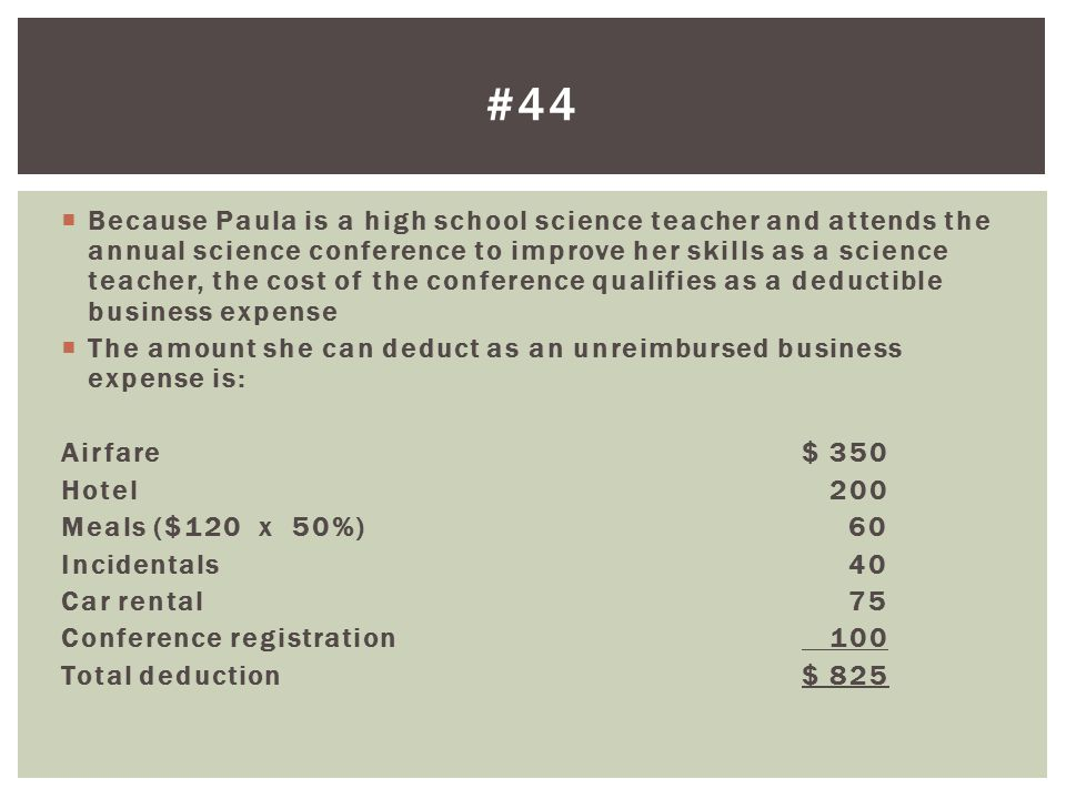 Because Paula is a high school science teacher and attends the annual science conference to improve her skills as a science teacher, the cost of the c