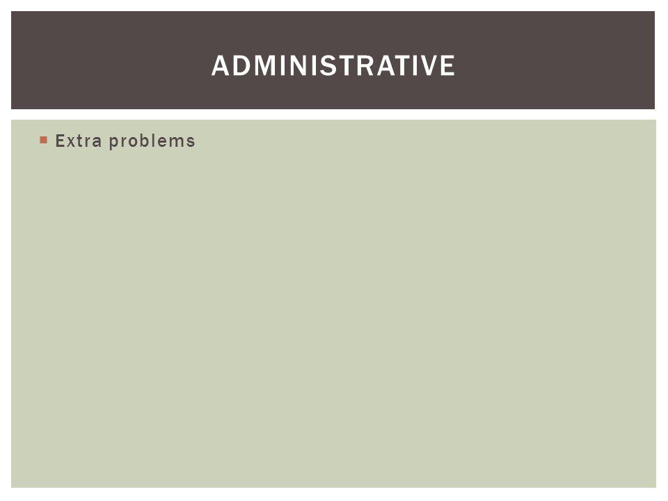 ADMINISTRATIVE Extra problems