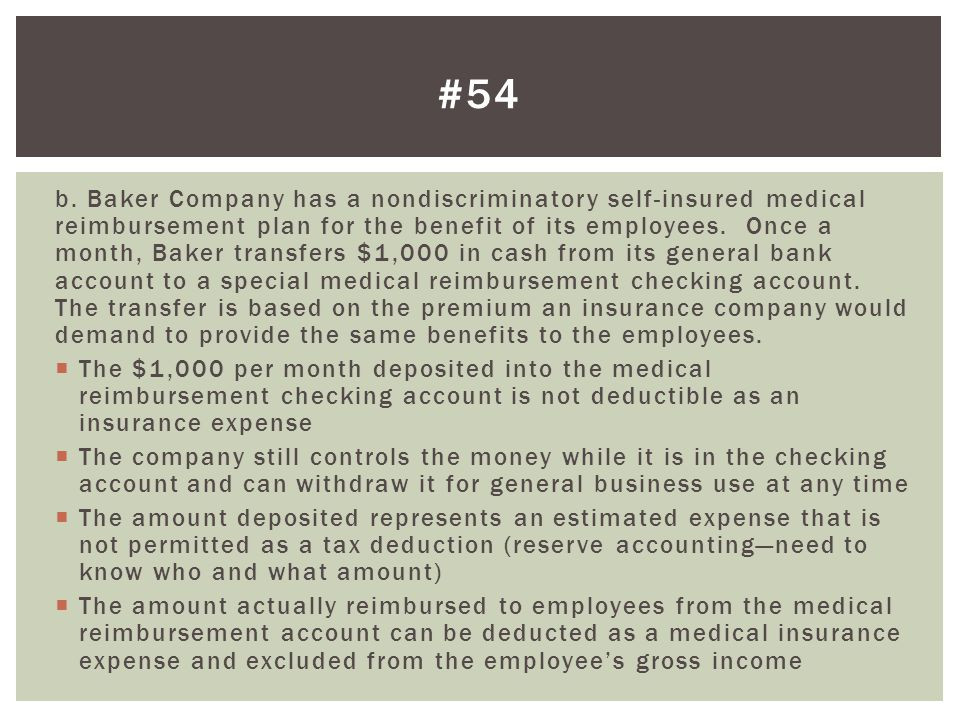b. Baker Company has a nondiscriminatory self-insured medical reimbursement plan for the benefit of its employees. Once a month, Baker transfers $1,00