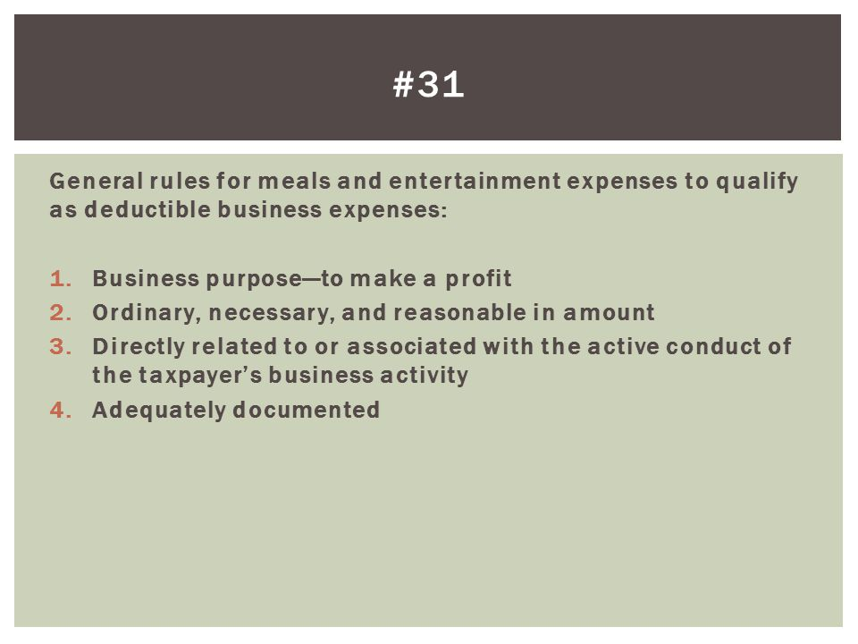 General rules for meals and entertainment expenses to qualify as deductible business expenses: 1.Business purposeto make a profit 2.Ordinary, necessar
