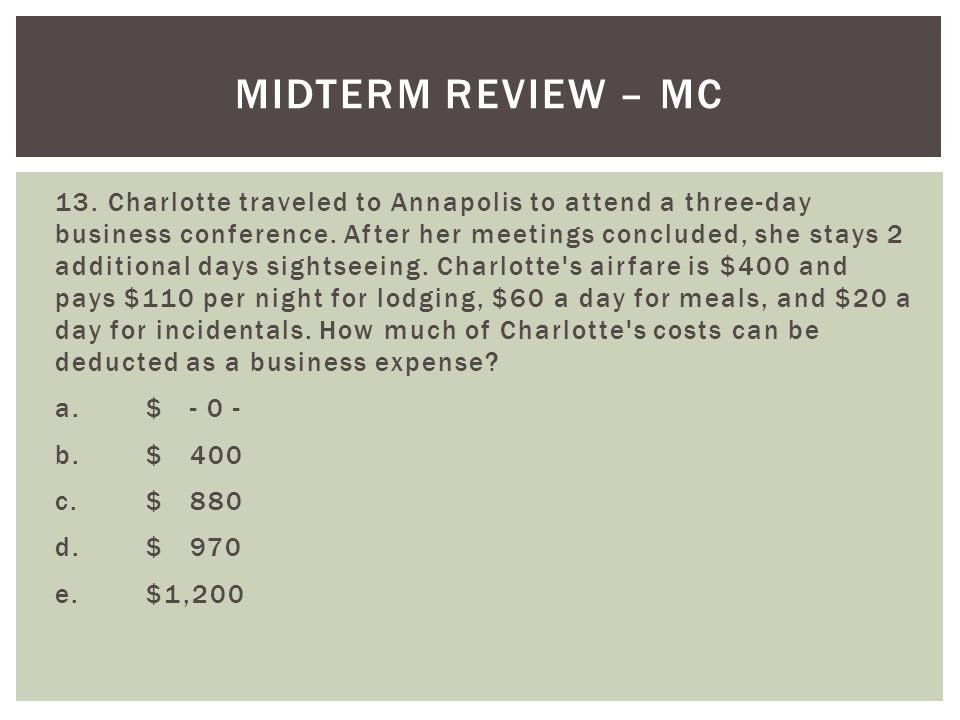 13. Charlotte traveled to Annapolis to attend a three-day business conference. After her meetings concluded, she stays 2 additional days sightseeing.