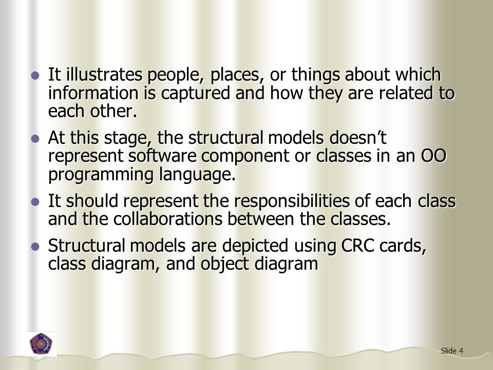 Slide 4 It illustrates people, places, or things about which information is captured and how they are related to each other.