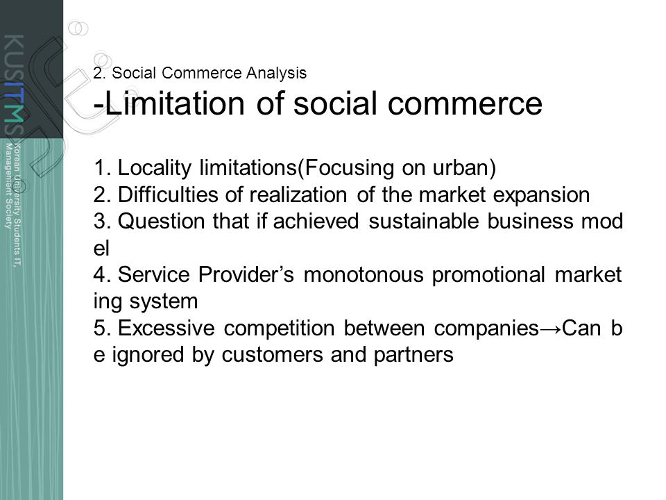 2. Social Commerce Analysis -Limitation of social commerce 1. Locality limitations(Focusing on urban) 2. Difficulties of realization of the market exp