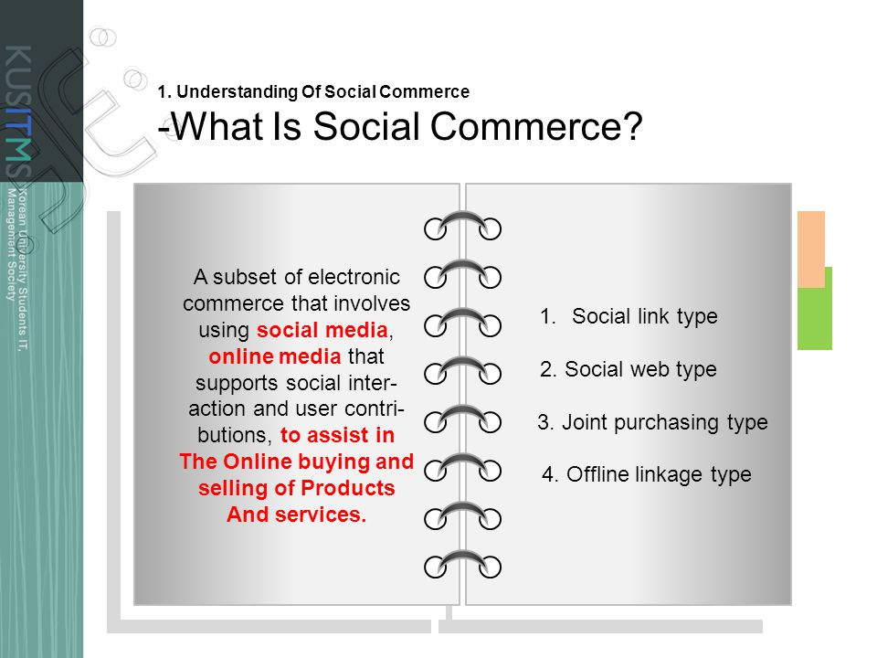 A subset of electronic commerce that involves using social media, online media that supports social inter- action and user contri- butions, to assist