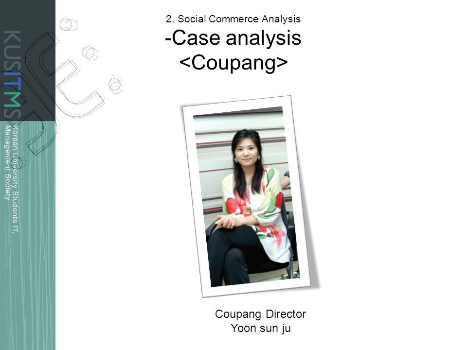 2. Social Commerce Analysis -Case analysis Coupang Director Yoon sun ju