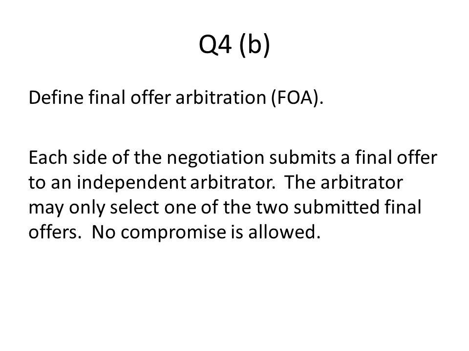 Q4 (b) Define final offer arbitration (FOA).