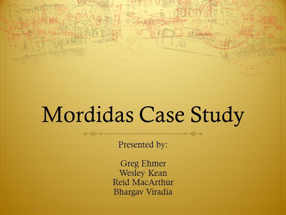Mordidas Case Study Presented by: Greg Ehmer Wesley Kean Reid MacArthur Bhargav Viradia