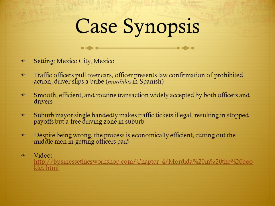 Case Synopsis Setting: Mexico City, Mexico Traffic officers pull over cars, officer presents law confirmation of prohibited action, driver slips a bri