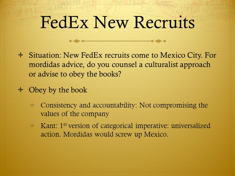 FedEx New Recruits Situation: New FedEx recruits come to Mexico City. For mordidas advice, do you counsel a culturalist approach or advise to obey the