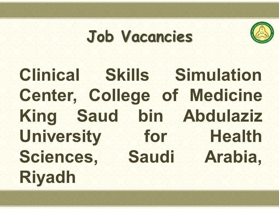 Job Vacancies Clinical Skills Simulation Center, College of Medicine King Saud bin Abdulaziz University for Health Sciences, Saudi Arabia, Riyadh