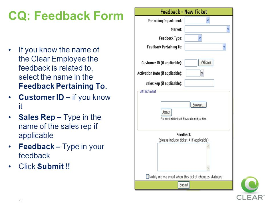 23 CQ: Feedback Form If you know the name of the Clear Employee the feedback is related to, select the name in the Feedback Pertaining To.